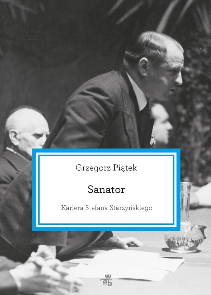 Sanator. Kariera Stefana Starzyńskiego, Grzegorz Piątek